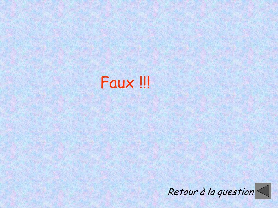 Faux !!! Retour à la question