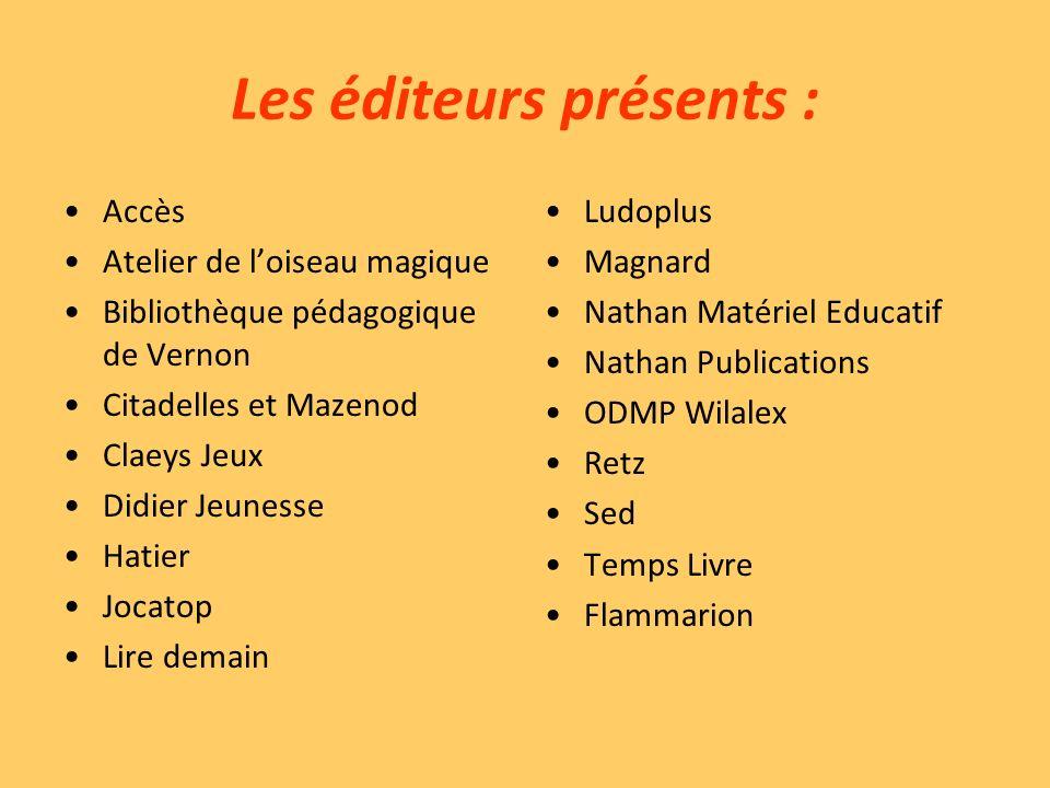 Les éditeurs présents : Accès Atelier de loiseau magique Bibliothèque pédagogique de Vernon Citadelles et Mazenod Claeys Jeux Didier Jeunesse Hatier J