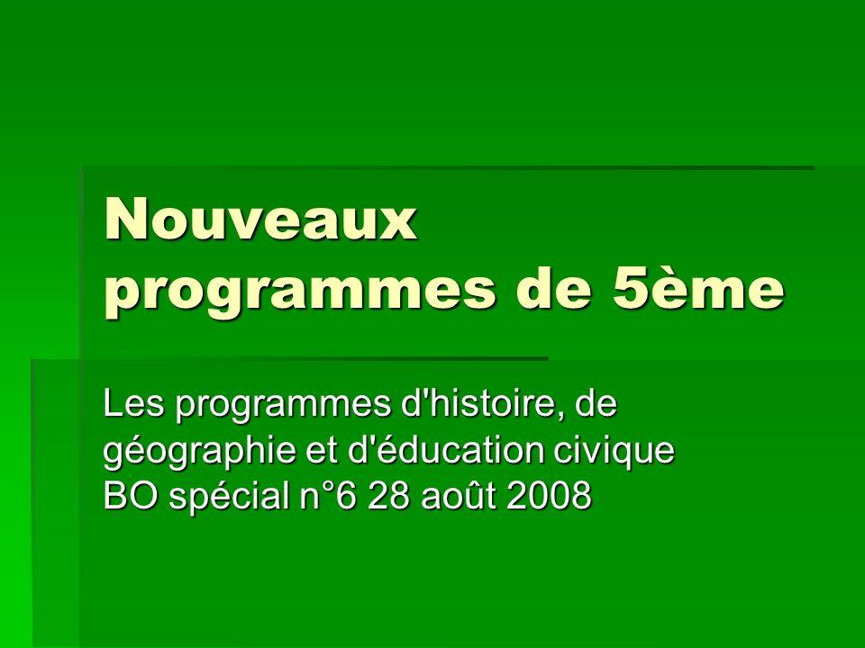 Nouveaux programmes de 5ème Les programmes d'histoire, de géographie et d'éducation civique BO spécial n°6 28 août 2008