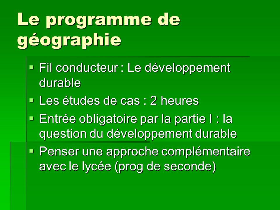 Le programme de géographie Fil conducteur : Le développement durable Fil conducteur : Le développement durable Les études de cas : 2 heures Les études