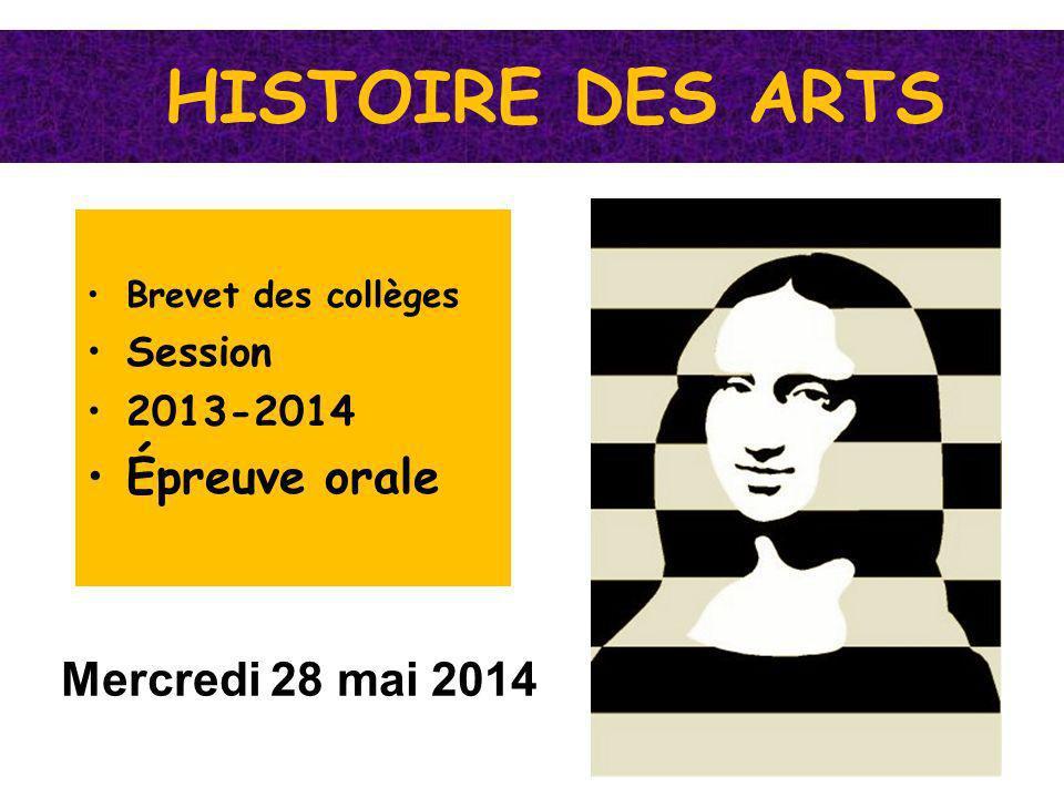 HISTOIRE DES ARTS Brevet des collèges Session 2013-2014 Épreuve orale Mercredi 28 mai 2014