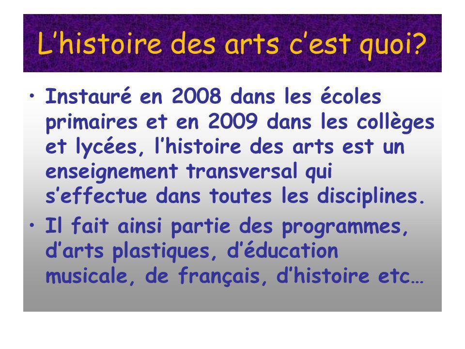 Lhistoire des arts cest quoi? Instauré en 2008 dans les écoles primaires et en 2009 dans les collèges et lycées, lhistoire des arts est un enseignemen