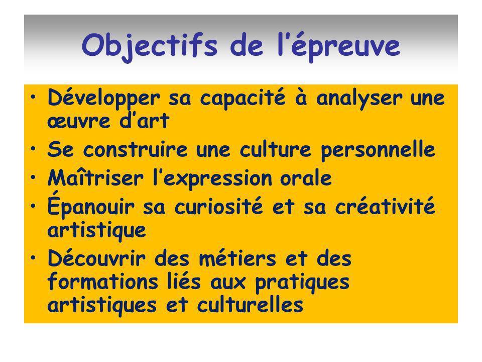Objectifs de lépreuve Développer sa capacité à analyser une œuvre dart Se construire une culture personnelle Maîtriser lexpression orale Épanouir sa c