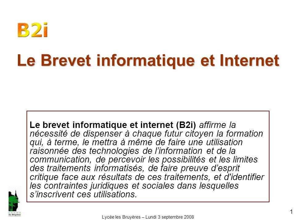 Lycée les Bruyères – Lundi 3 septembre 2008 2 Lorganisation du contenu B2I Les compétences à acquérir pour la maîtrise des techniques usuelles de l information et de la communication résultent d une combinaison de connaissances, de capacités et d attitudes à mobiliser dans des situations concrètes.