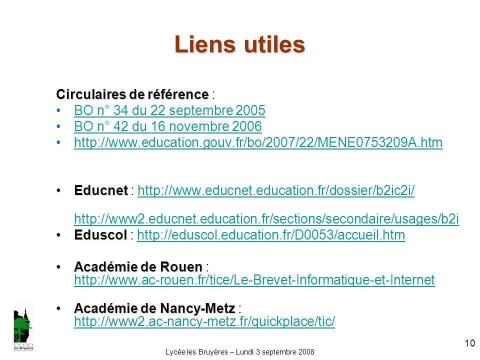 Lycée les Bruyères – Lundi 3 septembre 2008 10 Liens utiles Circulaires de référence Circulaires de référence : BO n° 34 du 22 septembre 2005 BO n° 42