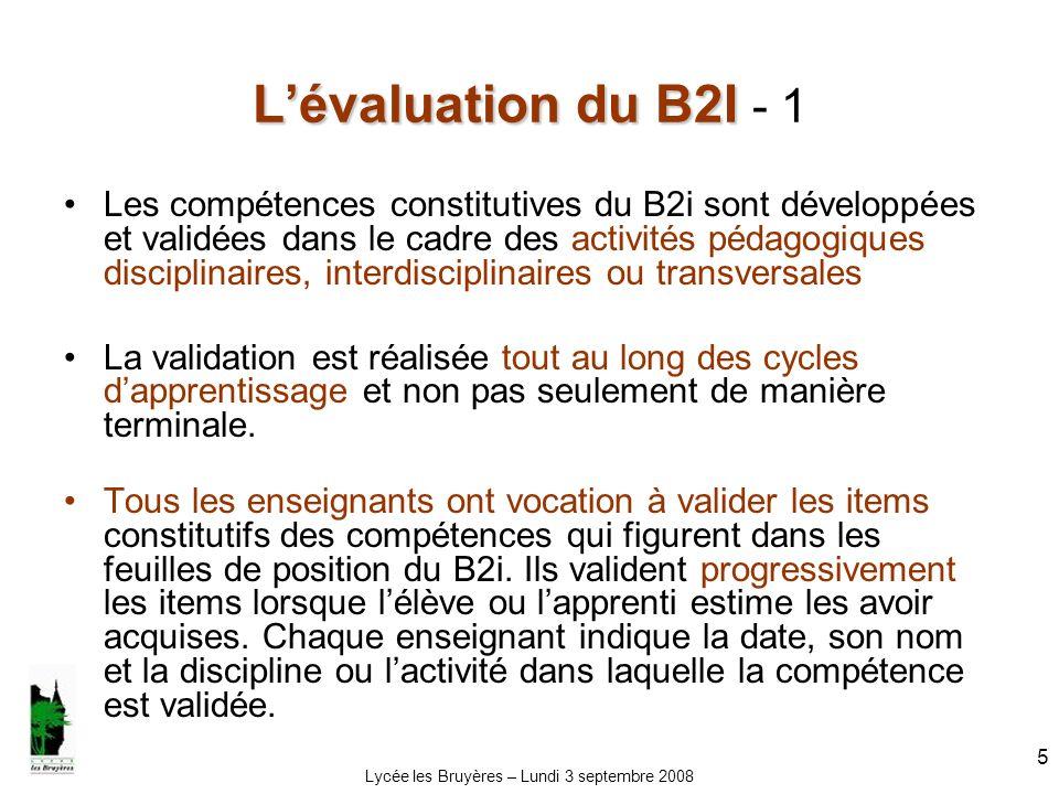 Lycée les Bruyères – Lundi 3 septembre 2008 6 Lévaluation du B2I Lévaluation du B2I - 2 Au collège et au lycée lattestation du B2i ne peut être délivrée que si au moins deux disciplines figurent sur la feuille de position.