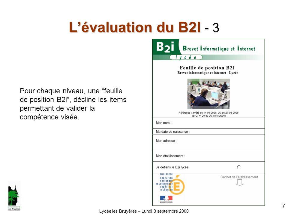 Lycée les Bruyères – Lundi 3 septembre 2008 8 Lévaluation du B2I Lévaluation du B2I - 4 Pour chaque domaine et à chaque niveau est défini un objectif, correspondant à la compétence attendue.