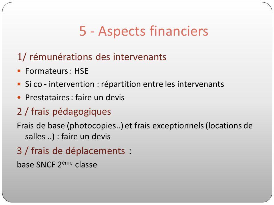 5 - Aspects financiers 1 / rémunérations des intervenants Formateurs : HSE Si co - intervention : répartition entre les intervenants Prestataires : fa