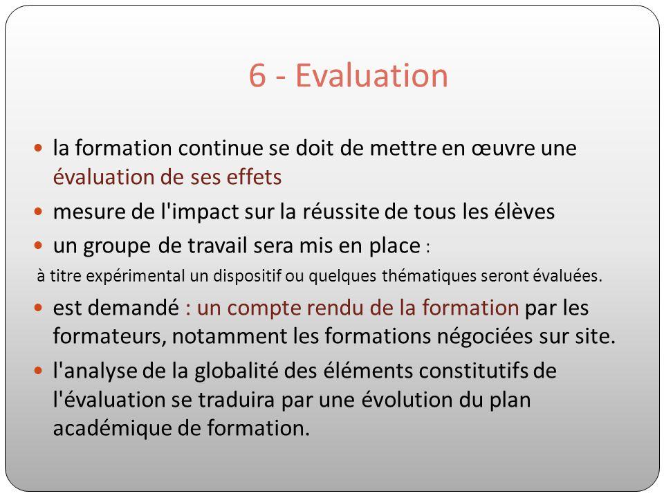 6 - Evaluation la formation continue se doit de mettre en œuvre une évaluation de ses effets mesure de l'impact sur la réussite de tous les élèves un