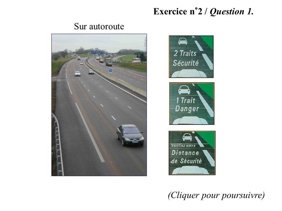Exercice n°2 / Question 1. Sur autoroute (Cliquer pour poursuivre)