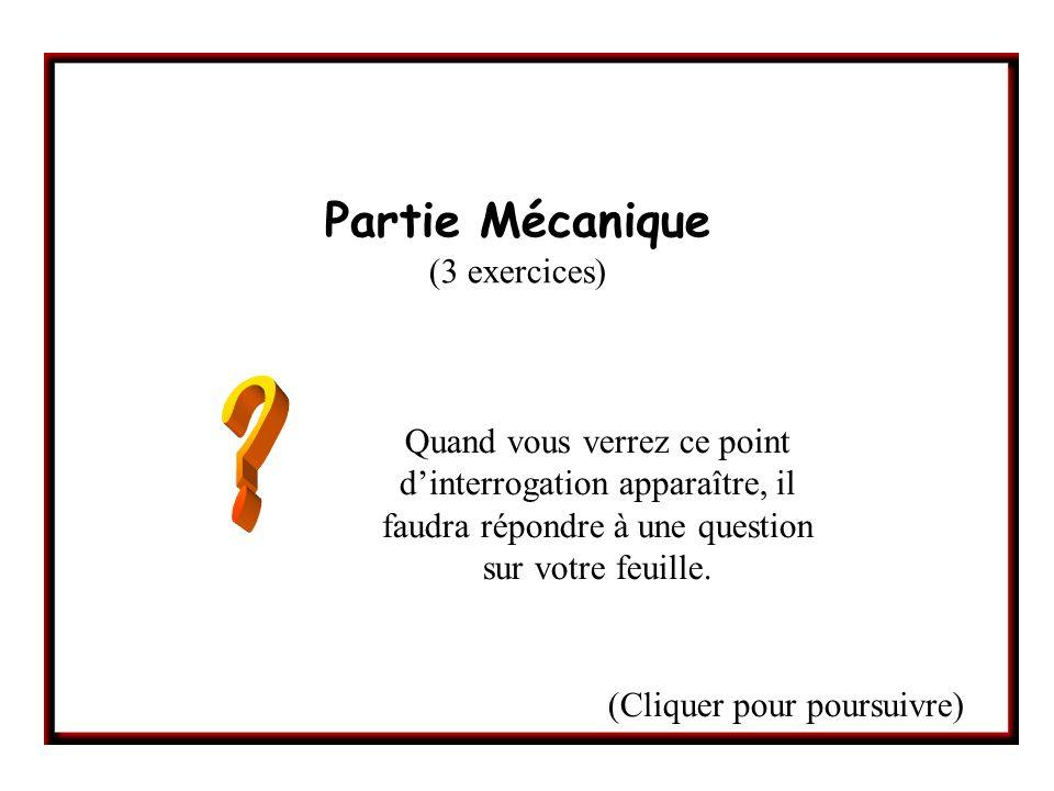 Partie Mécanique (3 exercices) Quand vous verrez ce point dinterrogation apparaître, il faudra répondre à une question sur votre feuille.