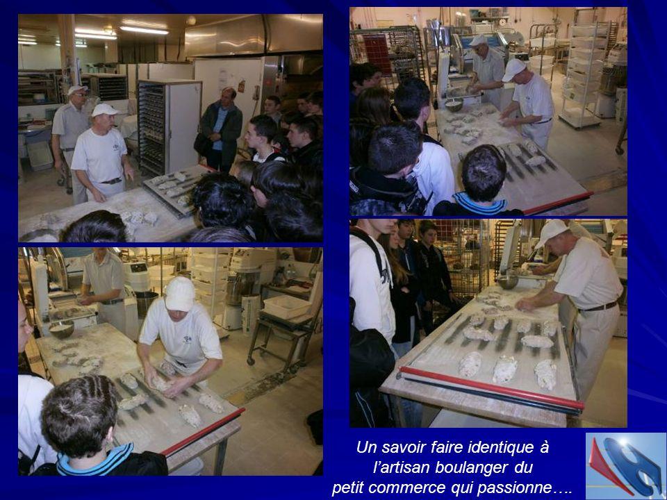 Un savoir faire identique à lartisan boulanger du petit commerce qui passionne….