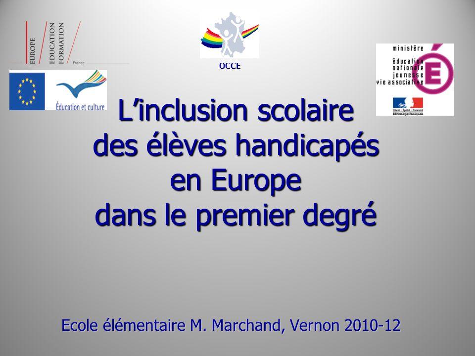 Linclusion scolaire des élèves handicapés en Europe dans le premier degré Ecole élémentaire M. Marchand, Vernon 2010-12 Ecole élémentaire M. Marchand,