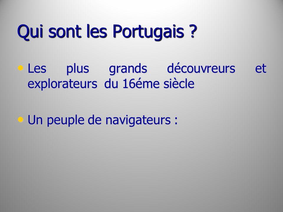 Qui sont les Portugais ? Les plus grands découvreurs et explorateurs du 16éme siècle Les plus grands découvreurs et explorateurs du 16éme siècle Un pe