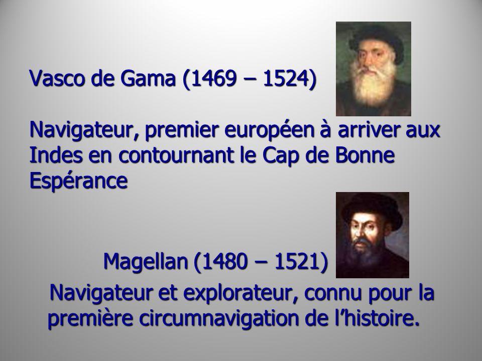Vasco de Gama (1469 – 1524) Navigateur, premier européen à arriver aux Indes en contournant le Cap de Bonne Espérance Vasco de Gama (1469 – 1524) Navi