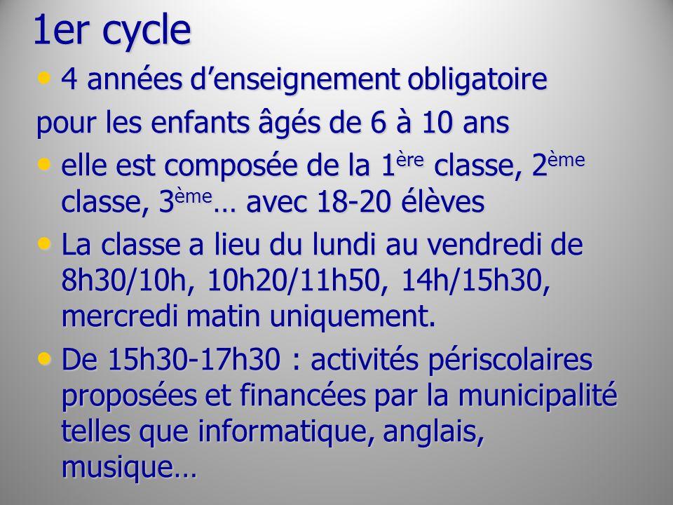 1er cycle 4 années denseignement obligatoire 4 années denseignement obligatoire pour les enfants âgés de 6 à 10 ans elle est composée de la 1 ère clas