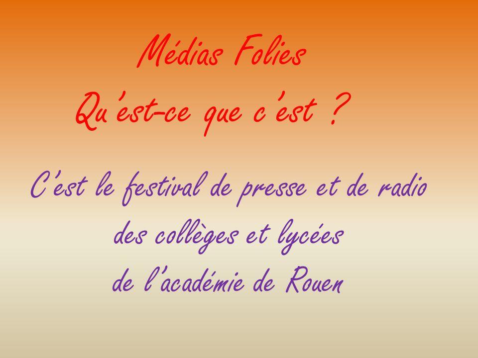 Médias Folies Quest-ce que cest ? Cest le festival de presse et de radio des collèges et lycées de lacadémie de Rouen
