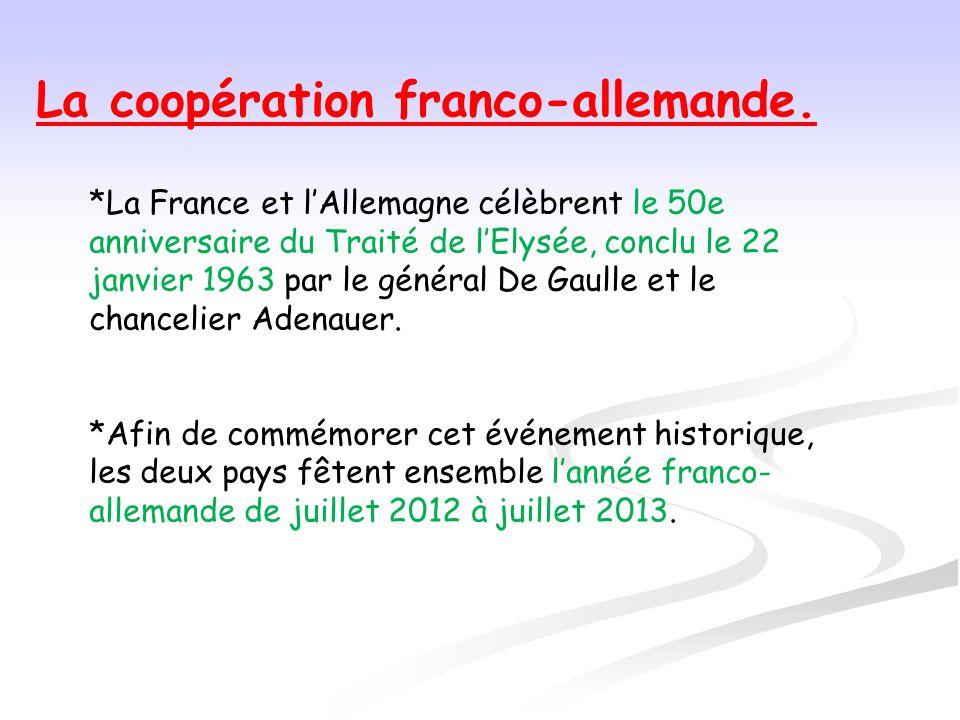 La coopération franco-allemande. *La France et lAllemagne célèbrent le 50e anniversaire du Traité de lElysée, conclu le 22 janvier 1963 par le général