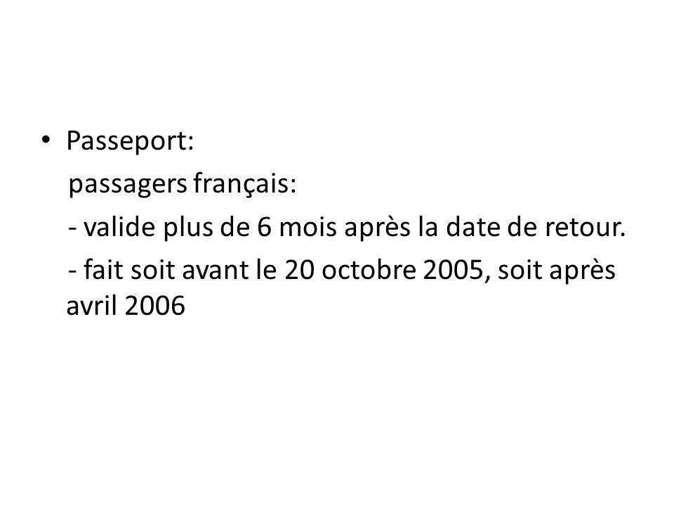 Passeport: passagers français: - valide plus de 6 mois après la date de retour.