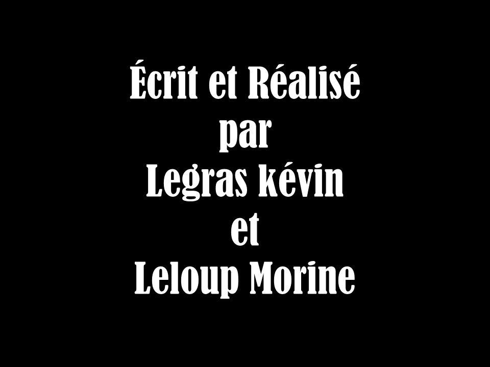 Écrit et Réalisé par Legras kévin et Leloup Morine