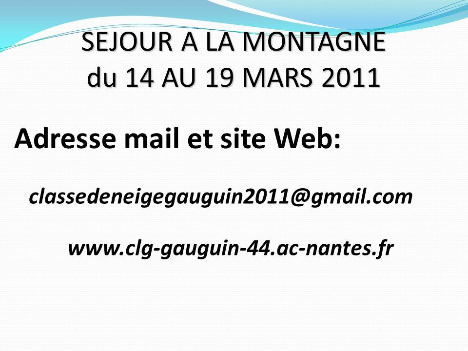 SEJOUR A LA MONTAGNE du 14 AU 19 MARS 2011 classedeneigegauguin2011@gmail.com www.clg-gauguin-44.ac-nantes.fr Adresse mail et site Web: