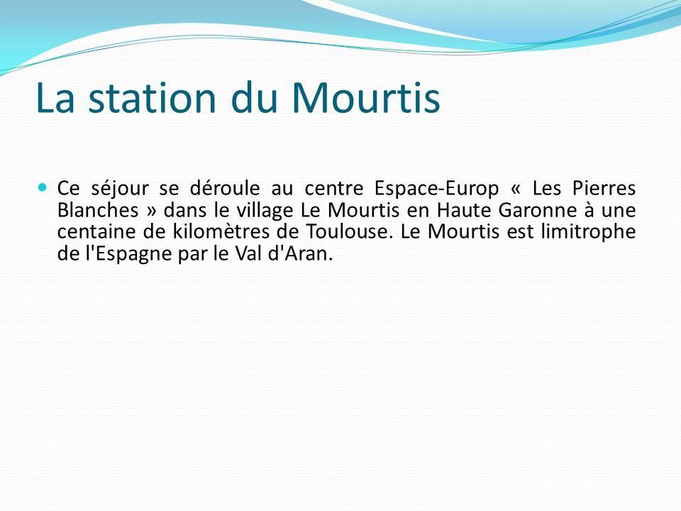 La station du Mourtis Ce séjour se déroule au centre Espace-Europ « Les Pierres Blanches » dans le village Le Mourtis en Haute Garonne à une centaine