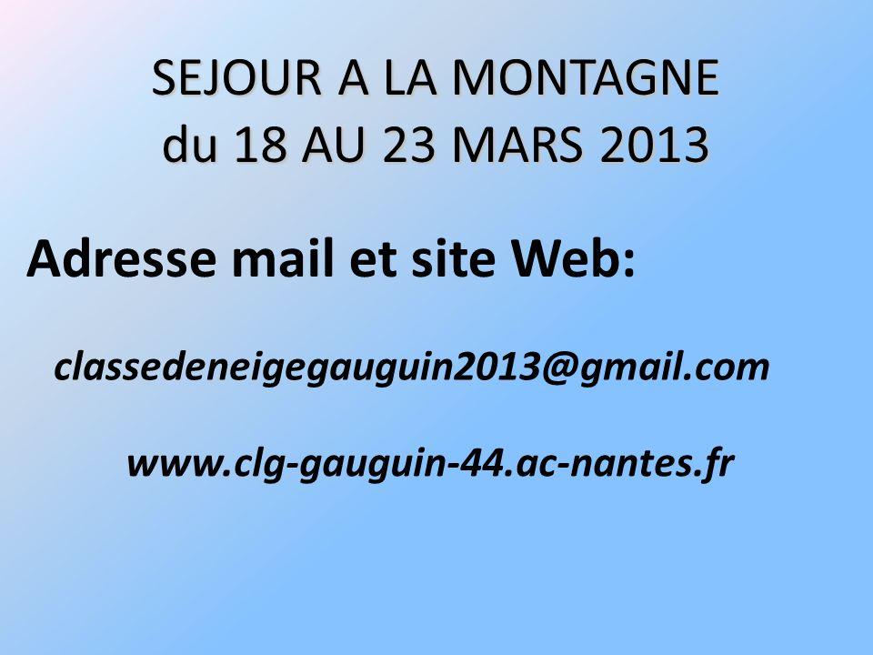 SEJOUR A LA MONTAGNE du 18 AU 23 MARS 2013 classedeneigegauguin2013@gmail.com www.clg-gauguin-44.ac-nantes.fr Adresse mail et site Web: