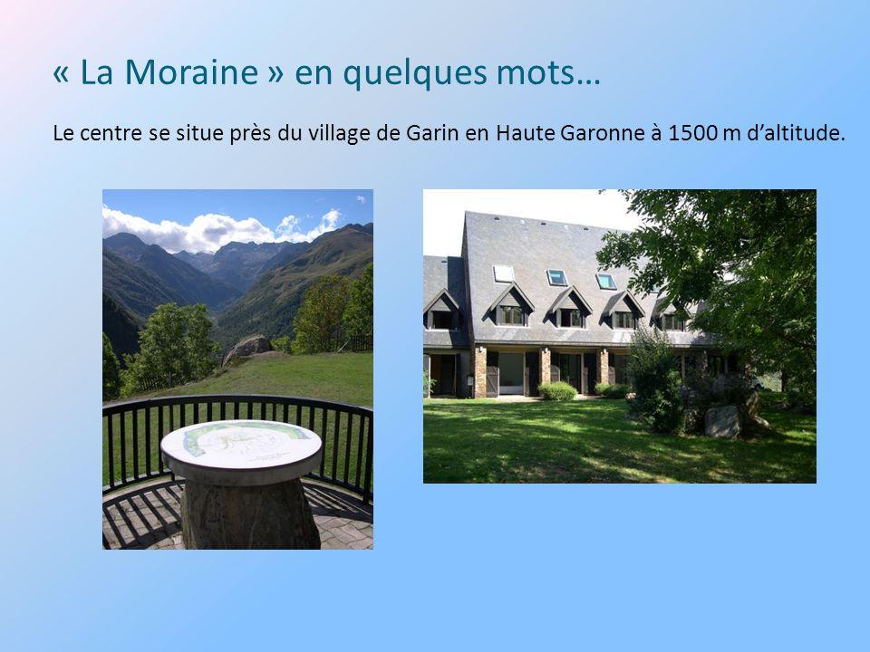 Le centre se situe près du village de Garin en Haute Garonne à 1500 m daltitude. « La Moraine » en quelques mots…
