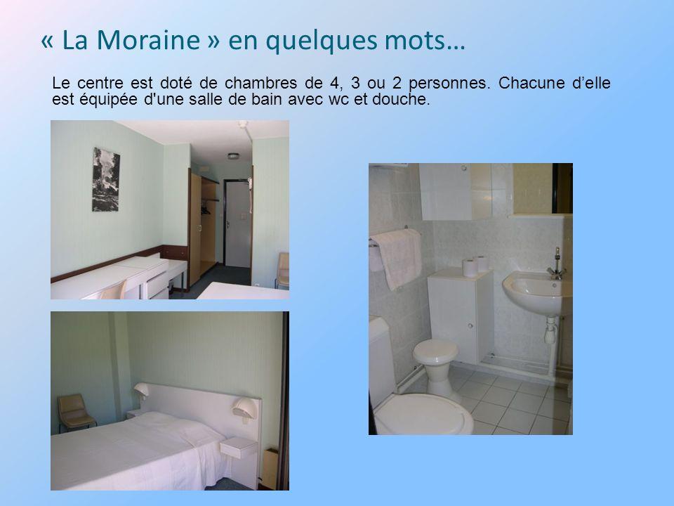 « La Moraine » en quelques mots… Le centre est doté de chambres de 4, 3 ou 2 personnes. Chacune delle est équipée d'une salle de bain avec wc et douch