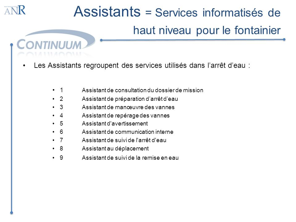 Assistants = Services informatisés de haut niveau pour le fontainier Les Assistants regroupent des services utilisés dans larrêt deau : 1 Assistant de