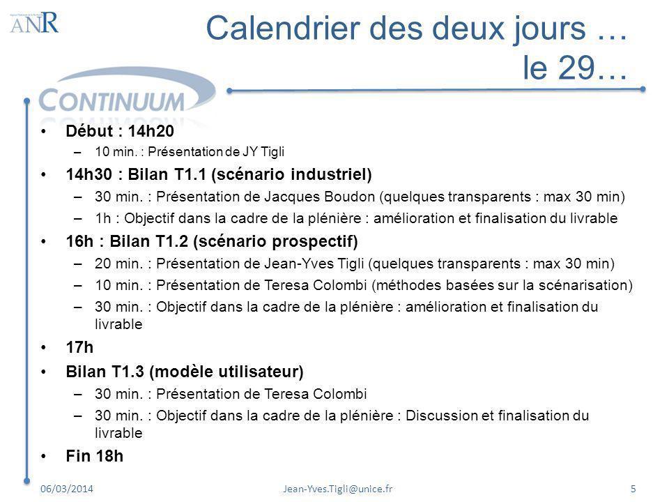 Calendrier des deux jours … le 29… Début : 14h20 –10 min. : Présentation de JY Tigli 14h30 : Bilan T1.1 (scénario industriel) –30 min. : Présentation