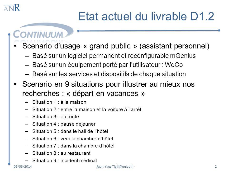 Etat actuel du livrable D1.2 Scenario dusage « grand public » (assistant personnel) –Basé sur un logiciel permanent et reconfigurable mGenius –Basé su