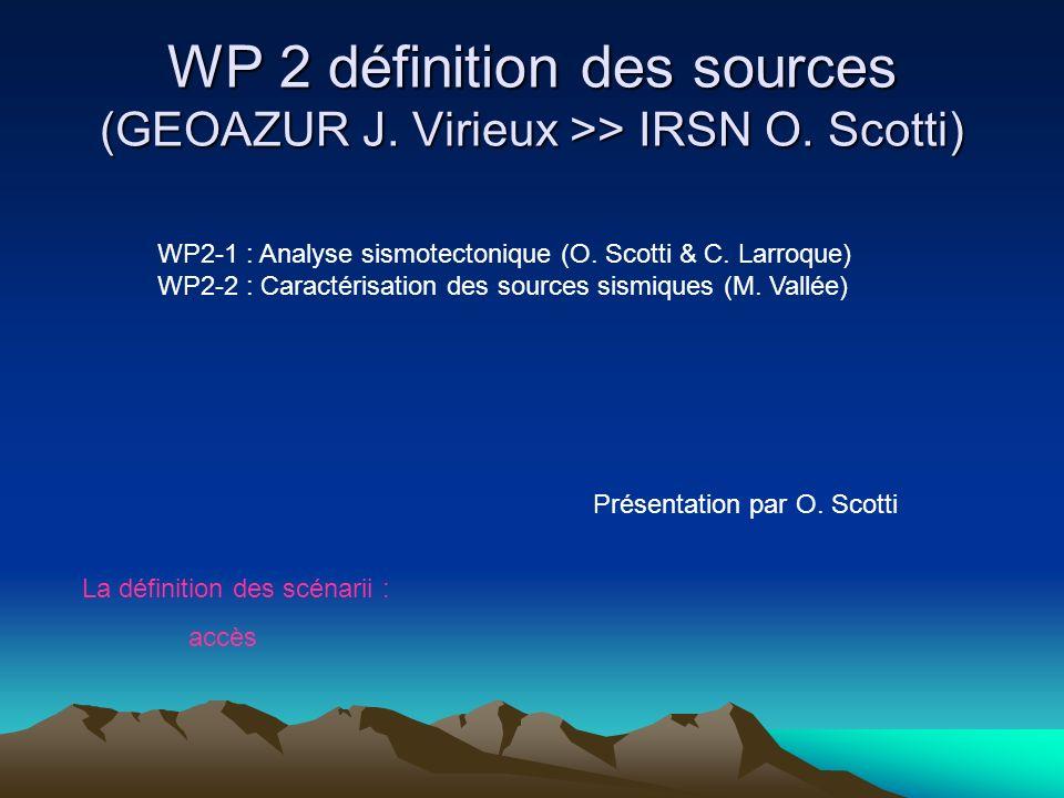 WP 2 définition des sources (GEOAZUR J. Virieux >> IRSN O. Scotti) WP2-1 : Analyse sismotectonique (O. Scotti & C. Larroque) WP2-2 : Caractérisation d