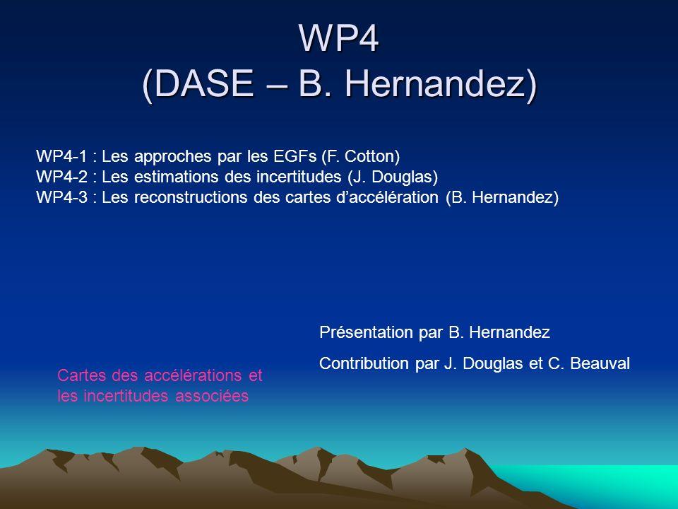 WP4 (DASE – B. Hernandez) WP4-1 : Les approches par les EGFs (F. Cotton) WP4-2 : Les estimations des incertitudes (J. Douglas) WP4-3 : Les reconstruct