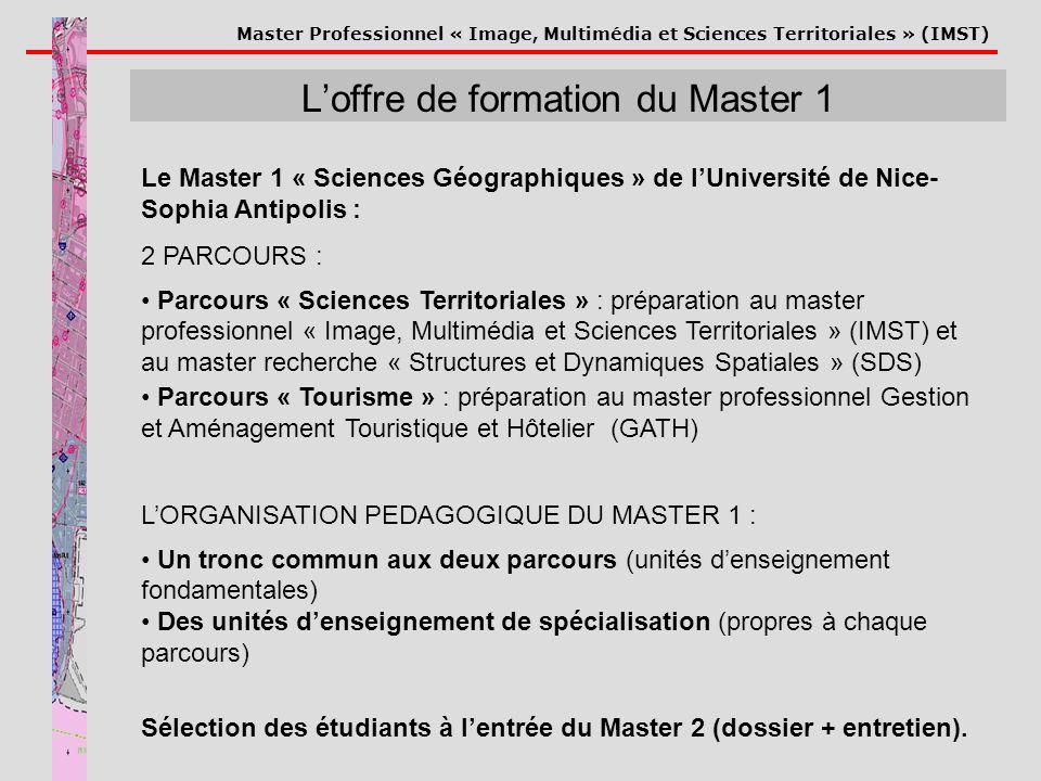 Master Professionnel « Image, Multimédia et Sciences Territoriales » (IMST) Loffre de formation du Master 1 Le Master 1 « Sciences Géographiques » de