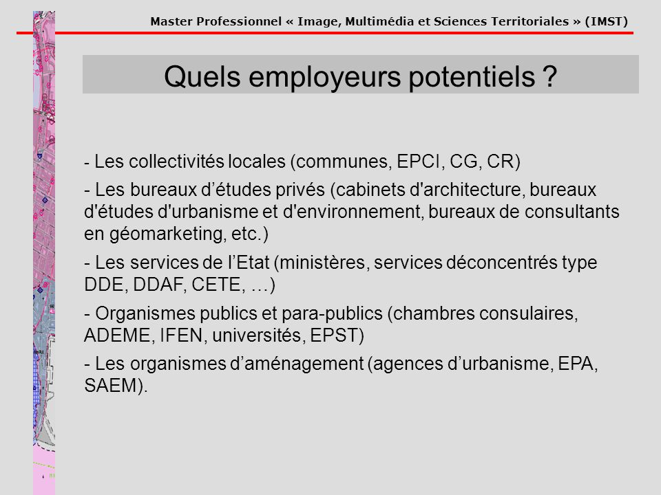 Master Professionnel « Image, Multimédia et Sciences Territoriales » (IMST) Quels employeurs potentiels .