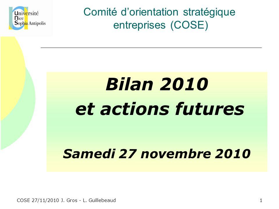 COSE 27/11/2010 J. Gros - L. Guillebeaud Comité dorientation stratégique entreprises (COSE) Bilan 2010 et actions futures Samedi 27 novembre 2010 1