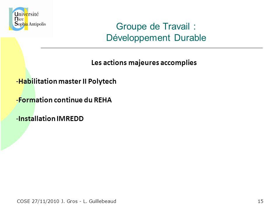COSE 27/11/2010 J. Gros - L. Guillebeaud Groupe de Travail : Développement Durable Les actions majeures accomplies -Habilitation master II Polytech -F