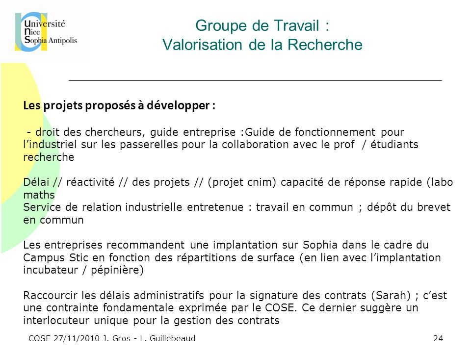 COSE 27/11/2010 J. Gros - L. Guillebeaud Groupe de Travail : Valorisation de la Recherche Les projets proposés à développer : - droit des chercheurs,