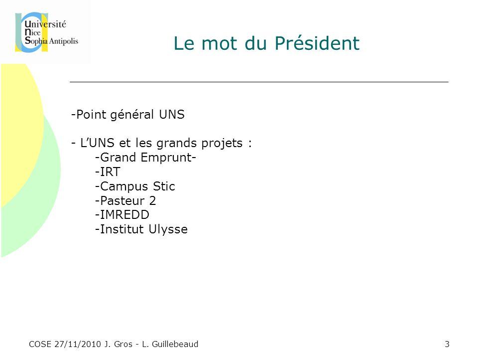COSE 27/11/2010 J. Gros - L. Guillebeaud Le mot du Président -Point général UNS - LUNS et les grands projets : -Grand Emprunt- -IRT -Campus Stic -Past