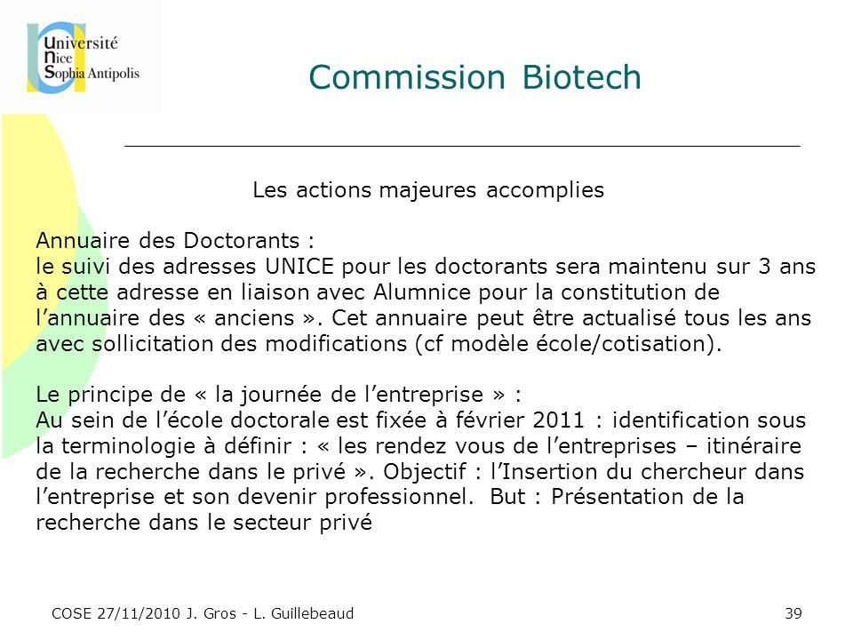 COSE 27/11/2010 J. Gros - L. Guillebeaud Commission Biotech Les actions majeures accomplies Annuaire des Doctorants : le suivi des adresses UNICE pour