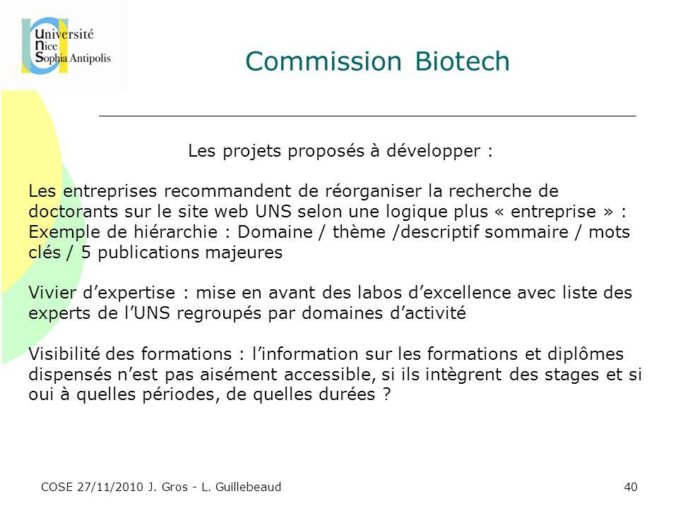 COSE 27/11/2010 J. Gros - L. Guillebeaud Commission Biotech Les projets proposés à développer : Les entreprises recommandent de réorganiser la recherc