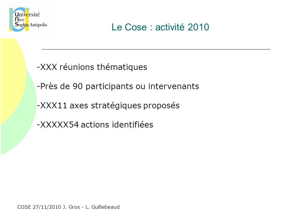 COSE 27/11/2010 J. Gros - L. Guillebeaud Le Cose : activité 2010 -XXX réunions thématiques -Près de 90 participants ou intervenants -XXX11 axes straté