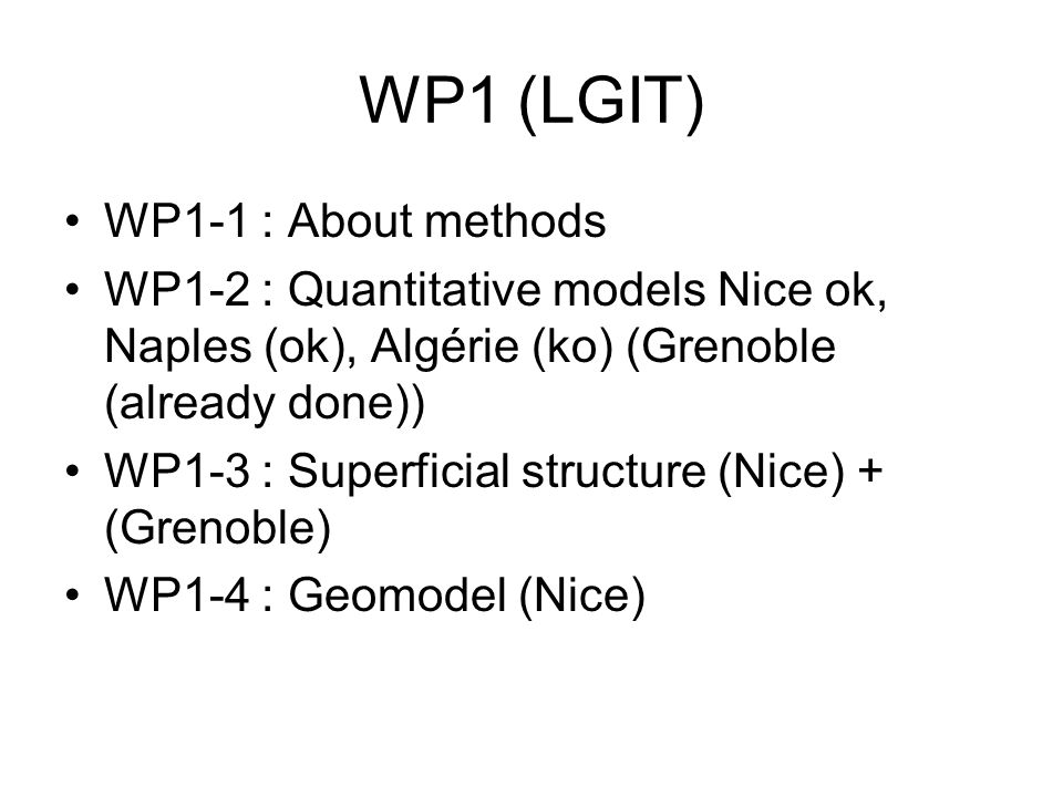 WP1 (LGIT) WP1-1 : About methods WP1-2 : Quantitative models Nice ok, Naples (ok), Algérie (ko) (Grenoble (already done)) WP1-3 : Superficial structure (Nice) + (Grenoble) WP1-4 : Geomodel (Nice)