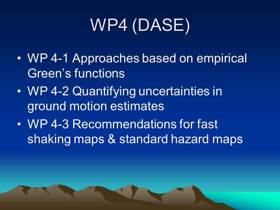 WP4 (DASE) WP 4-1 Approaches based on empirical Greens functions WP 4-2 Quantifying uncertainties in ground motion estimates WP 4-3 Recommendations fo