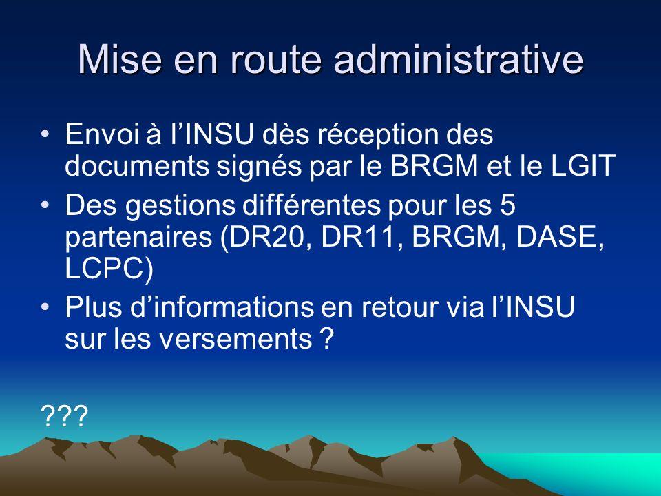 Mise en route administrative Envoi à lINSU dès réception des documents signés par le BRGM et le LGIT Des gestions différentes pour les 5 partenaires (DR20, DR11, BRGM, DASE, LCPC) Plus dinformations en retour via lINSU sur les versements .