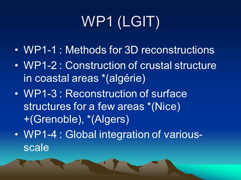 WP1 (LGIT) WP1-1 : Methods for 3D reconstructions WP1-2 : Construction of crustal structure in coastal areas *(algérie) WP1-3 : Reconstruction of surf