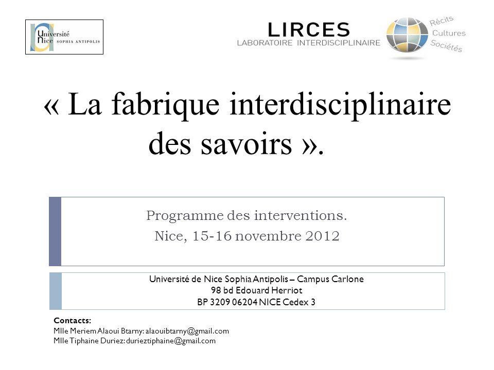 « La fabrique interdisciplinaire des savoirs ». Programme des interventions. Nice, 15-16 novembre 2012 Contacts: Mlle Meriem Alaoui Btarny: alaouibtar