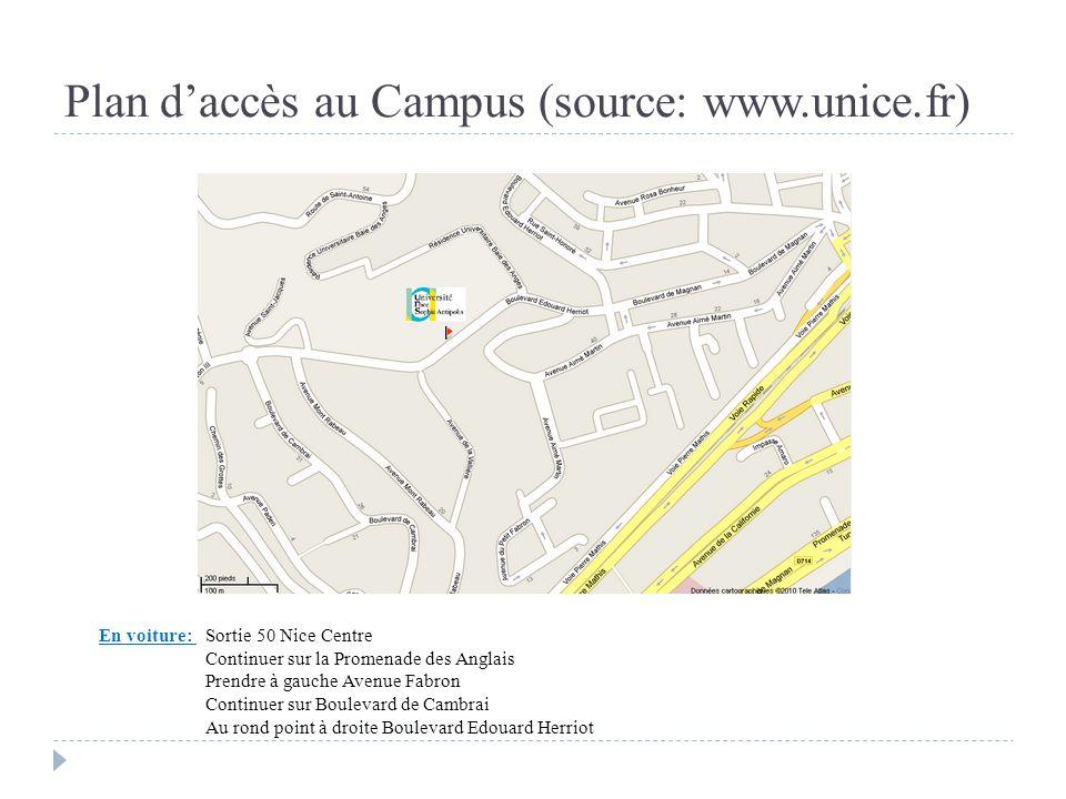 Plan daccès au Campus (source: www.unice.fr) En voiture: Sortie 50 Nice Centre Continuer sur la Promenade des Anglais Prendre à gauche Avenue Fabron C
