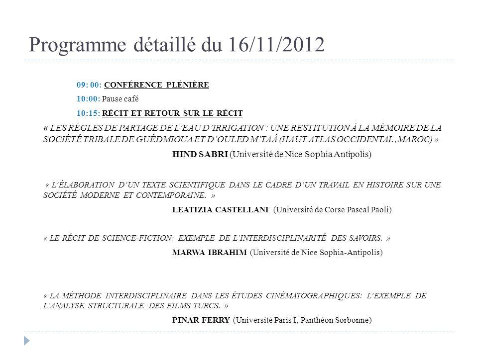 Programme détaillé du 16/11/2012 09: 00: CONFÉRENCE PLÉNIÈRE 10:00: Pause café 10:15: RÉCIT ET RETOUR SUR LE RÉCIT « LES RÈGLES DE PARTAGE DE LEAU DIR